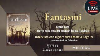 FANTASMI - Storie vere tratte dalla vita del medium Fulvio Rendhell.