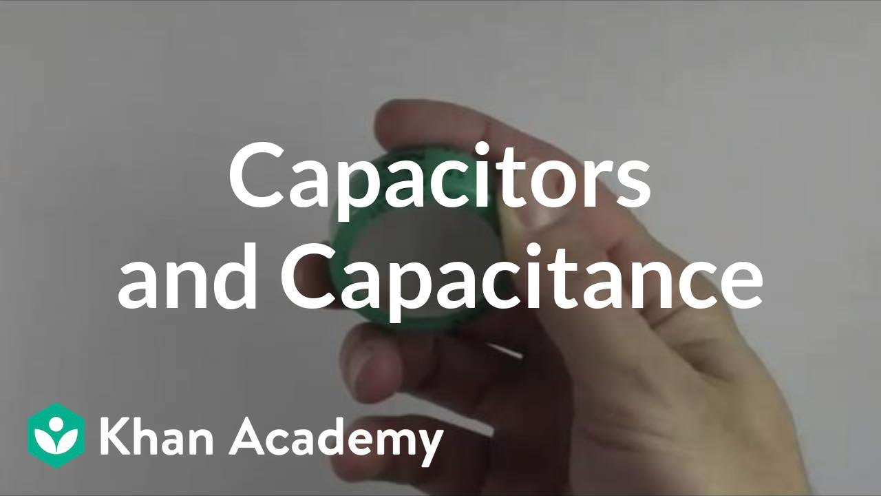 Capacitors and capacitance (video) | Khan Academy