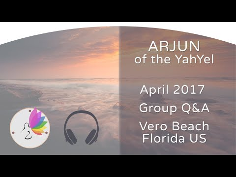 Full length Q and A - channeling Arjun of the YahYel - Florida April 2017