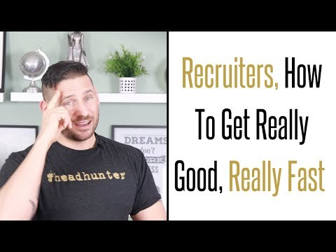Recruiters, How To Get Really Good Really Fast