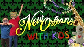 Comprehensive Guide to New Orleans with Kids (New Orleans Travel Guide 2019)