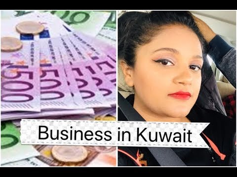 Kuwait : How to Start Business in Kuwait /Types of Business/Income/Investments/savings/Earning Money