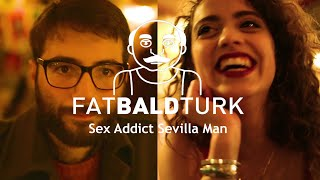 Fat Bald Turk - Sex Addict Sevilla Man (Video Clip)
