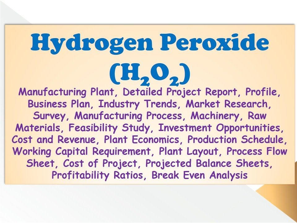 Hydrogen Peroxide (H2O2) Manufacturing Plant, Detailed Project