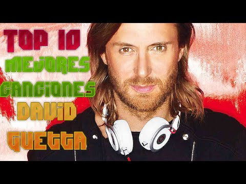 Top 10 Best Songs Of David Guetta | Top 10 Mejores Canciones de David Guetta