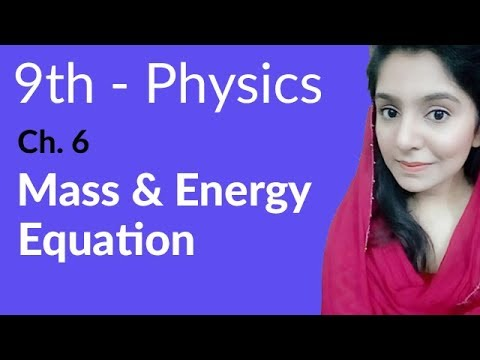 Mass & Energy Equation - Physics Chapter 6 Work and Energy - 9th Class