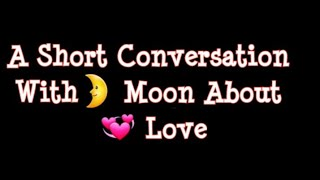 A Short Conversation With Moon About Love || Sad Love Story || Painful Story || Your Bestie