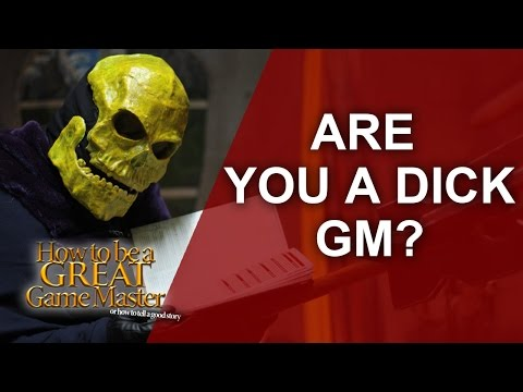 Great GM - Are you the Dick Game Master at your role playing table? - GM Tips