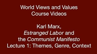 World Views and Values: Karl Marx, Estranged Labor and The Communist Manifesto (lecture 1)