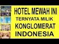- 🔴5 HOTEL MEWAH YANG TERNYATA MILIK KONGLOMERAT INDONESIA