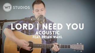 Lord I Need You feat Brian Wahl acoustic mp3 multitrack available