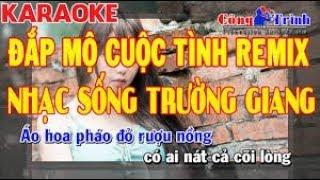 Karaoke Đắp Mộ Cuộc Tình Remix   Full Beat 2020   Keyboard Trường Giang   Karaoke Nhựt Luân