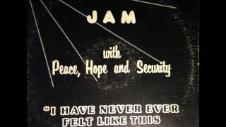 JAM with Peace, Hope and Security - I Have Never Ever Felt Like This Before