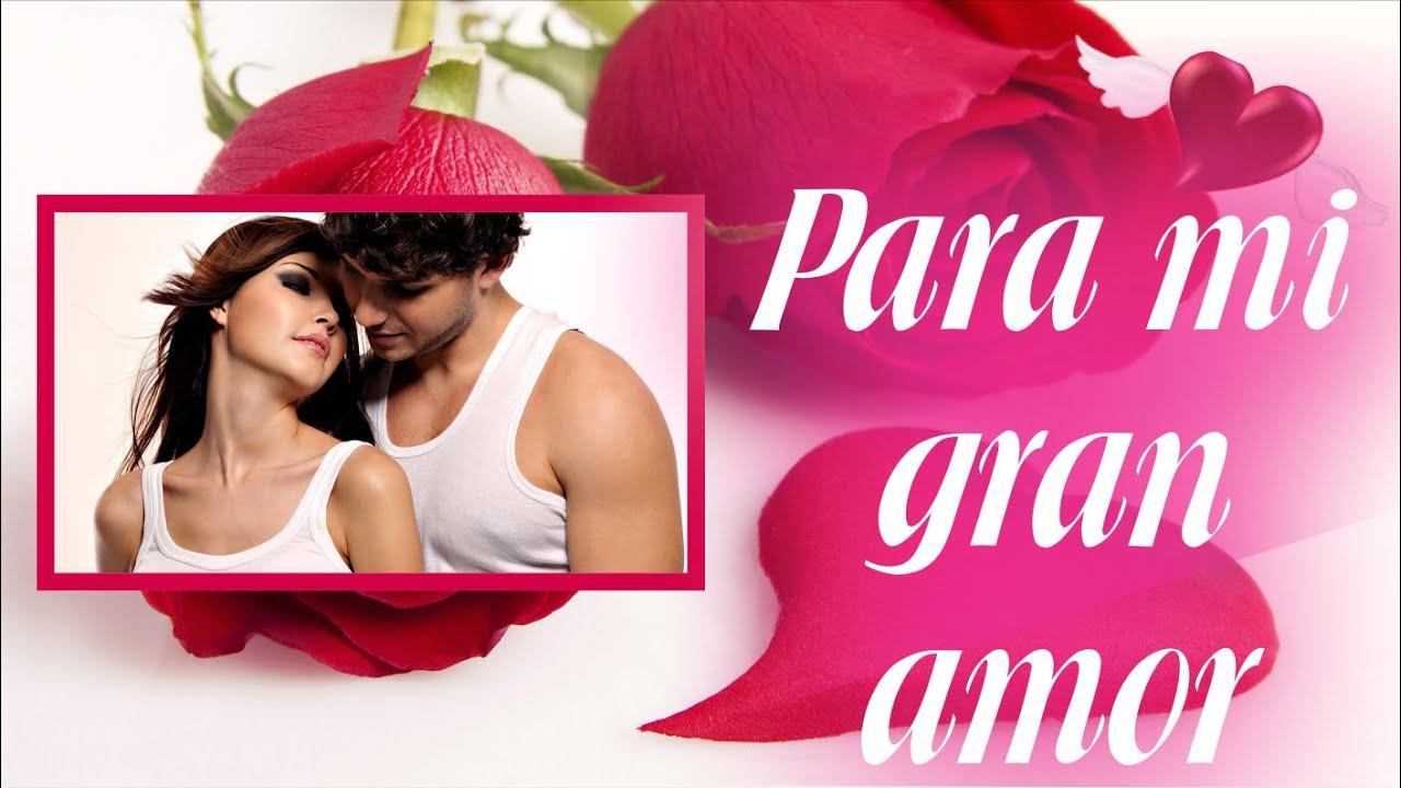 Frases De Amor Para Mi Pareja: Para Mi Gran Amor, Videos Romanticos Para Reflexionar