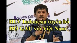 HLV Indonesia muốn U19 Việt Nam phải về nước