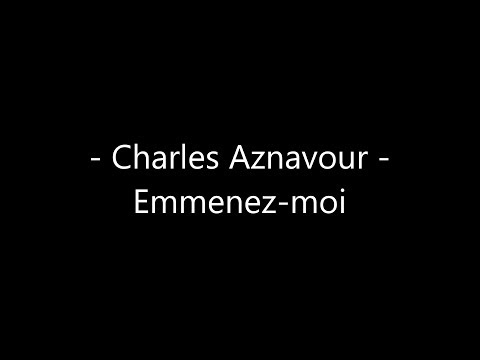 Charles Aznavour - Emmenez-moi Paroles