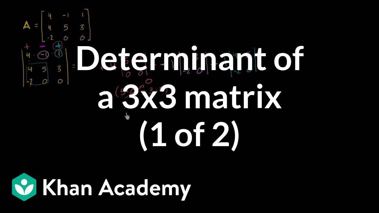 Determinant of a 3x3 matrix: standard method (1 of 2) (video)   Khan