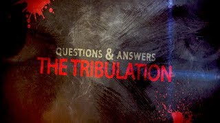 Q&A About the Tribulation