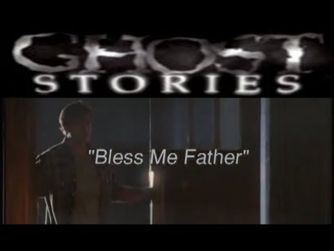 Ghost Stories Episode 39 -  Bless Me Father