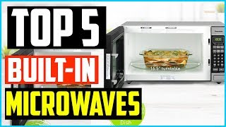 Top 5 Best Built in Microwaves in 2020
