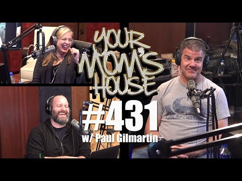 Your Mom's House Podcast - Ep. 431 w/ Paul Gilmartin