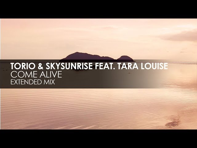 Torio & Skysunrise featuring Tara Louise - Come Alive
