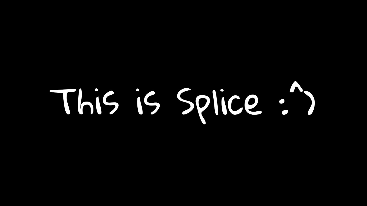 Download This is Splice :^)