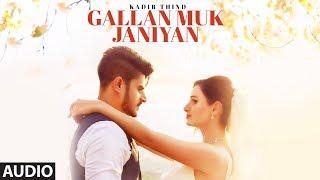 Kadir Thind: GALLAN MUK JANIYAN (Full Audio Song) | Latest Punjabi Songs 2017 | Desi Routz | SHABBY