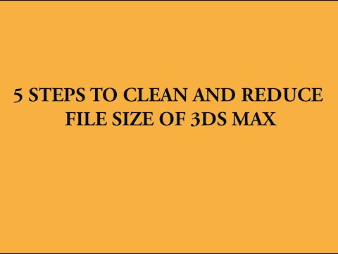 5 steps to clean and reduce size of max file