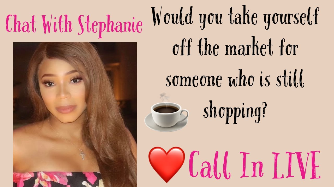 WOULD YOU TAKE YOURSELF OFF THE MARKET FOR SOMEONE WHO IS STILL SHOPPING? CALL IN!