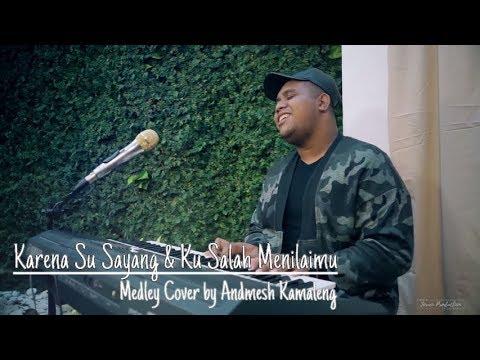 KARENA SU SAYANG & KU SALAH MENILAIMU (Medley Cover By Andmesh Kamaleng)