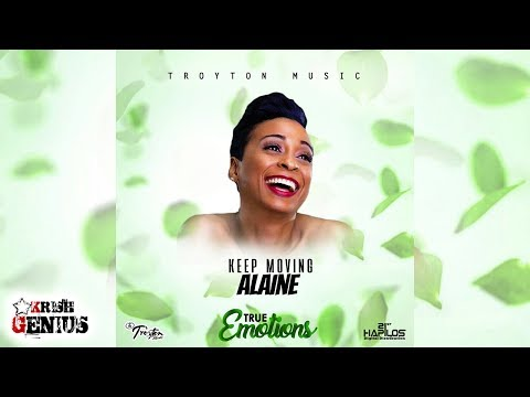 Alaine - Keep Moving [True Emotions Riddim] July 2017