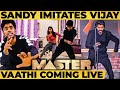 Master - Vaathi Coming Live Performance by Sandy - Ultimate Kuthu !