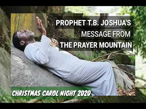 Prophet Tb Joshua S Message From The Prayer Mountain Emmanuel Tv Live Christmas Carol Night 2020 Youtube