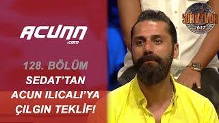 Çılgın Sedat'tan Acun Ilıcalı'ya Sürpriz Teklif! | Bölüm 128 | Survivor 2017