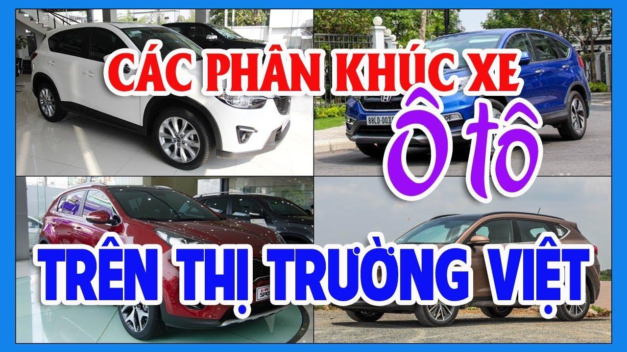 Phân loại các phân khúc xe ô tô trên thị trường Việt Nam   Thị trường ô tô xe máy