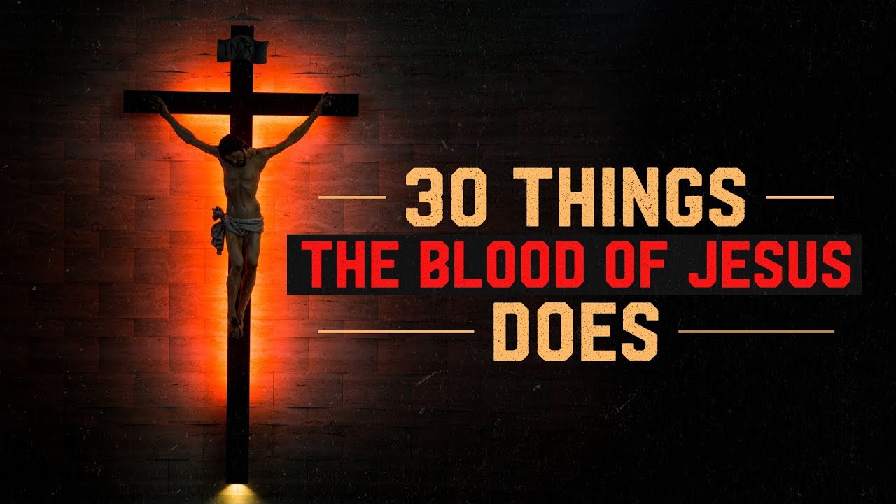 30 Things the Blood of Jesus Does - 30 Scripture Verses