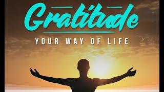 Gratitude, Your Way of Life