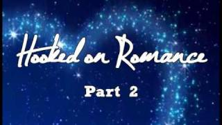 ★ Hooked on Romance (Part II) ★