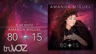 Él Me Mintió - Amanda Miguel (Álbum Completo)