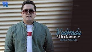 Alisher Mambetov - Yodimda | Алишер Мамбетов - Ёдимда (remix version)