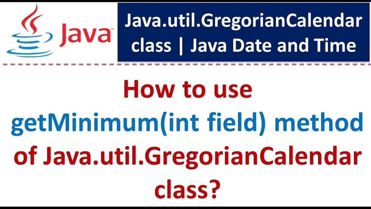 How to use getMinimum(int field) method of Java util GregorianCalendar  class | Java Date and Time