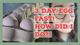 3 day egg fast! How did I do?!