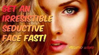 GET AN IRRESISTIBLE SEDUCTIVE BEAUTIFUL FACE! SUBLIMINAL AFF...