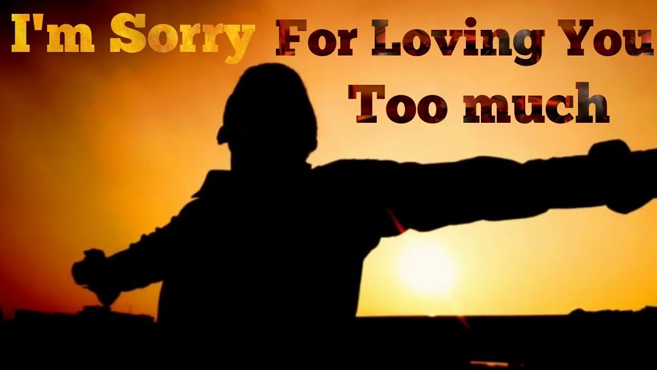 Heart Touching Message I Am Sorry For Loving You Too Much