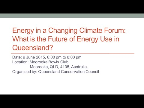 Energy in a Changing Climate Forum: What is the Future of Energy Use in Queensland?