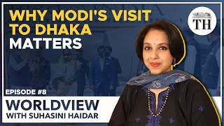 Worldview with Suhasini Haidar | Why PM Modi's visit to Dhaka matters