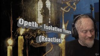 Opeth - Isolation Years  (Reaction)