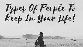 Types of People to keep in your life