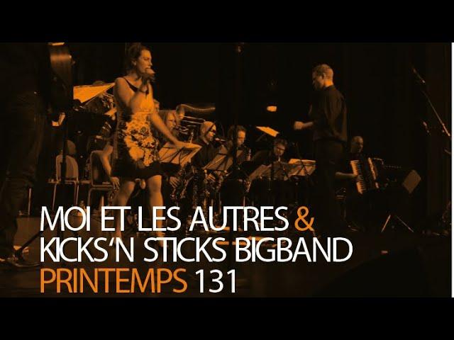 Printemps 131 - Moi Et Les Autres & Kicks'n Sticks Bigband - Live